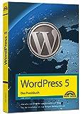 WordPress 5 - Das Praxisbuch: Für Einsteiger und Fortgeschrittene: installieren, konfigurieren...