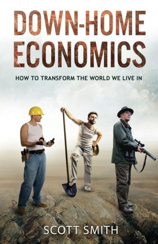Down-Home Economics: How to Transform the World We Live In
