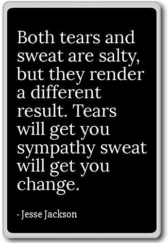 Zowel tranen als zweet zijn zout, maar ze huren. - Jesse Jackson - citaten koelkast magneet