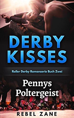 Pennys Poltergeist: Sinnlicher Vollweib Liebesroman (Derby Kisses Roller Derby Romanserie 2)