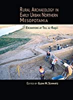 Rural Archaeology in Early Urban Northern Mesopotamia: Excavations at Tell Al-Raqa'i (Monumenta Archaeologica)