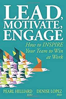 Lead, Motivate, Engage: How to INSPIRE Your Team to Win at Work