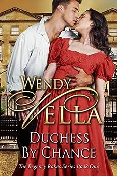 Duchess By Chance (Regency Rakes Book 1) (English Edition) van [Wendy Vella]