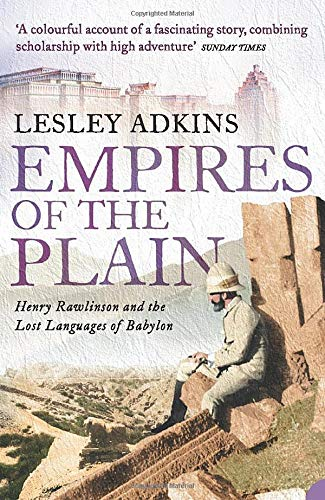 Empires of the Plain : Henry Rawlinson and the Lost Languages of Babylon