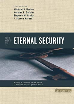 Four Views on Eternal Security (Counterpoints: Bible and Theology) by [Zondervan,, J. Matthew Pinson, Michael S. Horton, Norman L. Geisler, Stephen M. Ashby, J. Steven Harper]