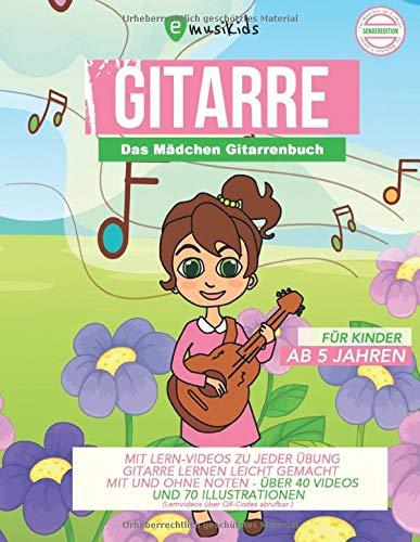 Das Mädchen Gitarrenbuch für Kinder ab 5 Jahren - mit Lernvideos zu jeder Übung - Gitarre lernen leicht gemacht mit und ohne Noten: über 40 Videos und ... in Farbe (Lernvideos über QR-Codes abrufbar)