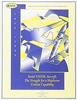 Soviet V/Stol Aircraft: The Struggle for a Shipborne Combat Capability (Case Studies)