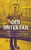 Der Untertan: Geschichte der oeffentlichen Seele unter Wilhelm II.