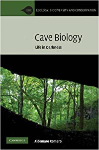 Cave Biology: Life in Darkness (Ecology, Biodiversity and Conservation)
