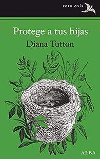 Protege a tus hijas par Diana Tutton