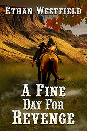 A Fine Day for Revenge: A Historical Western Adventure B