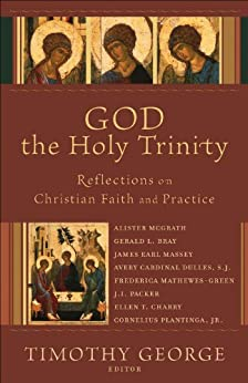 God the Holy Trinity (Beeson Divinity Studies): Reflections on Christian Faith and Practice by [Timothy George]