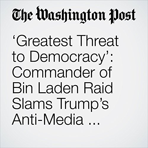 'Greatest Threat to Democracy': Commander of Bin Laden Raid Slams Trump's Anti-Media Sentiment audiobook cover art