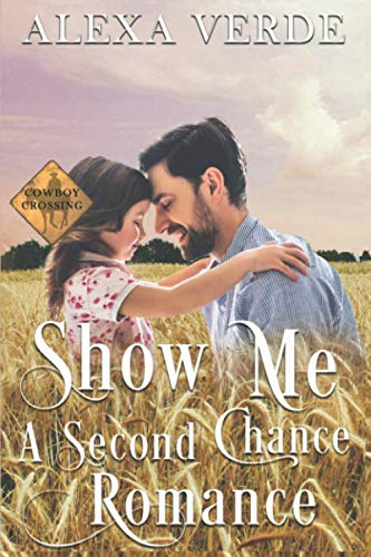 Show Me a Second Chance: Small-Town Single-Father Cowboy Romance (Cowboy Crossing Romances)