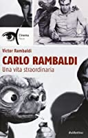 Carlo Rambaldi. Una vita straordinaria