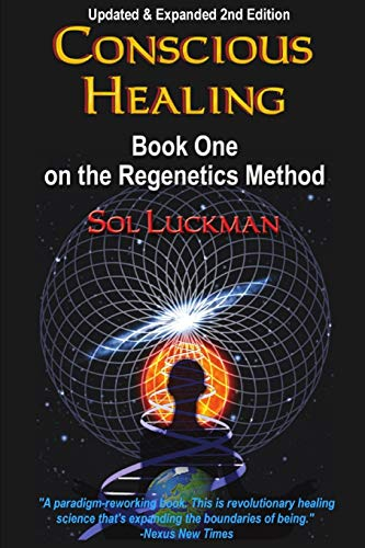 Conscious Healing: Book One on the Regenetics Method (2nd Edition)
