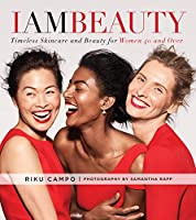 I Am Beauty: Timeless Skincare and Beauty for Women 40 and Over