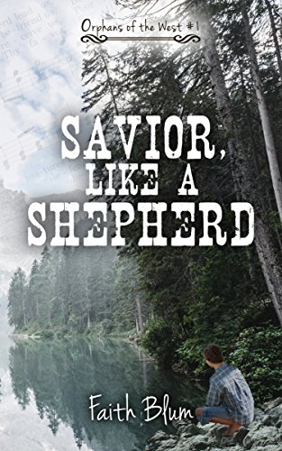 Savior, Like A Shepherd (Orphans of the West Book 1) by [Faith Blum, Kelsey Bryant]