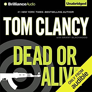 Dead or Alive                   Written by:                                                                                                                                 Tom Clancy,                                                                                        Grant Blackwood                               Narrated by:                                                                                                                                 Lou Diamond Phillips                      Length: 20 hrs and 35 mins     31 ratings     Overall 4.2