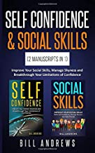 Self Confidence & Social Skills (2 Manuscripts In 1): Improve Your Social Skills, Manage Shyness and Breakthrough Your Limitations of Confidence