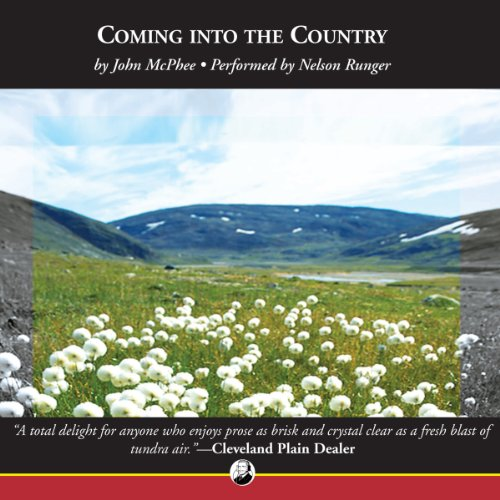 Coming into the Country                   By:                                                                                                                                 John McPhee                               Narrated by:                                                                                                                                 Nelson Runger                      Length: 16 hrs and 17 mins     165 ratings     Overall 4.3