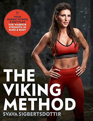 The Viking Method: Your Nordic Fitness and Diet Plan for Warrior Strength in Mind and Body