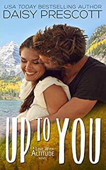 Up to You: A Small Town Cyrano Romance (Love with Altitude Book 4) by [Daisy Prescott]