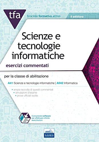 TFA. Scienze e tecnologie informatiche. Esercizi commentati per la classe di abilitazione A41, A042. Con software di simulazione