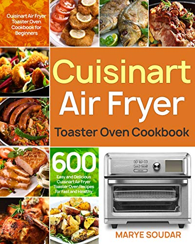 Air Fryer Toaster Oven Cookbook: 600 Easy and Delicious Air Fryer Toaster Oven Recipes for Fast and Healthy Meals