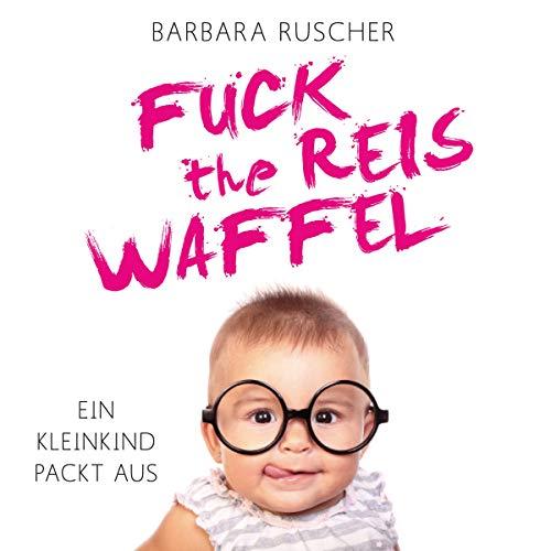 Fuck the Reiswaffel Titelbild