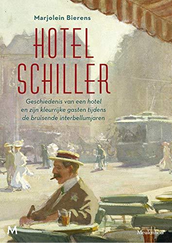 Hotel Schiller: geschiedenis van een hotel en zijn kleurrijke gasten tijdens de bruisende interbellumjaren