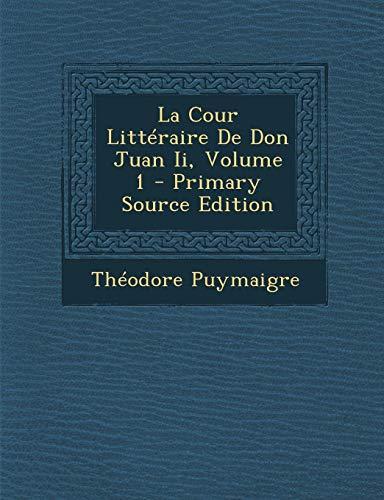 La Cour Litteraire de Don Juan II, Volume 1 PDF Books