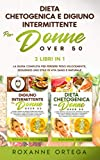 dieta chetogenica e digiuno intermittente per donne over 50: 2 libri in 1: la guida completa per perdere peso velocemente, seguendo uno stile di vita sano e naturale.
