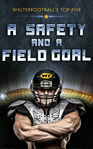 A Safety and a Field Goal: WalterFootball's Top-Five (English Edition)
