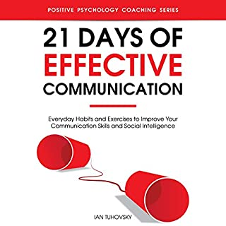 21 Days of Effective Communication     Everyday Habits and Exercises to Improve Your Communication Skills and Social Intelligence (Positive Psychology Coaching Series, Book 17)              Written by:                                                                                                                                 Ian Tuhovsky                               Narrated by:                                                                                                                                 Randy Streu                      Length: 2 hrs and 19 mins     1 rating     Overall 5.0