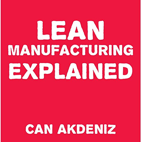 Lean Manufacturing Explained                   By:                                                                                                                                 Can Akdeniz                               Narrated by:                                                                                                                                 Andrea Erickson                      Length: 48 mins     27 ratings     Overall 4.0