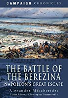 The Battle of the Berezina: Napoleon's Great Escape (Campaign Chronicles)