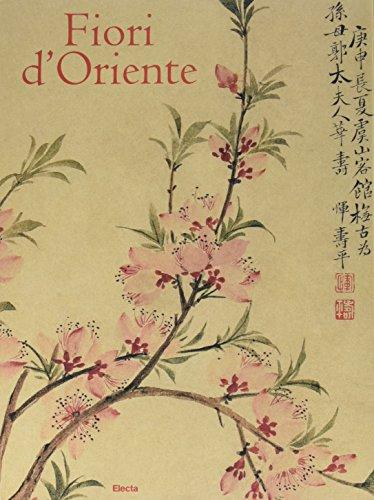 Fiori d'Oriente. Le quattro stagioni nella pittura cinese dal X al XX secolo. Ediz. numerata