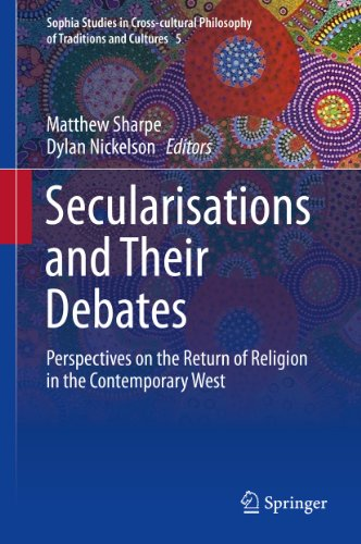 Secularisations and Their Debates: Perspectives on the Return of Religion in the Contemporary West (Sophia Studies in Cross-cultural Philosophy of Traditions and Cultures Book 5) (English Edition)