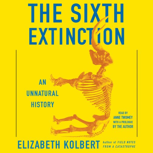 The Sixth Extinction     An Unnatural History              By:                                                                                                                                 Elizabeth Kolbert                               Narrated by:                                                                                                                                 Anne Twomey                      Length: 9 hrs and 59 mins     3,678 ratings     Overall 4.3
