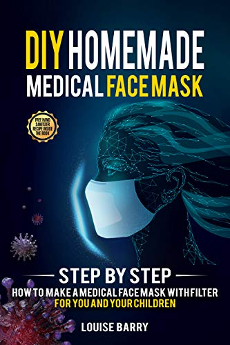 DIY HOMEMADE MEDICAL FACE MASK: Step by Step How to Make a Medical Face Mask with Filter for You and Your Children (English Edition)
