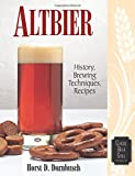 Altbier: History, Brewing Techniques, Recipes (Classic Beer Style)