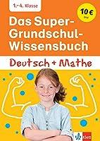 Das Super-Grundschul-Wissensbuch Deutsch und Mathematik 1. - 4. Klasse: Erklaert wie in der Grundschule
