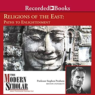 The Modern Scholar     Religions of the East: Paths to Enlightenment              By:                                                                                                                                 Professor Stephen Prothero                               Narrated by:                                                                                                                                 Professor Stephen Prothero                      Length: 8 hrs and 15 mins     94 ratings     Overall 4.1