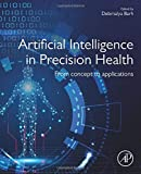Artificial Intelligence in Precision Health: From Concept to Applications - Debmalya Barh PhD