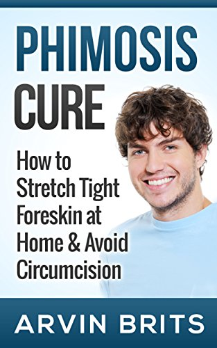 Phimosis Cure: How to Stretch Tight Foreskin at Home & Avoid Circumcision (Penis Enhancement, Jelqing, Kegels, Erectile Dysfunction, ED) (English Edition)