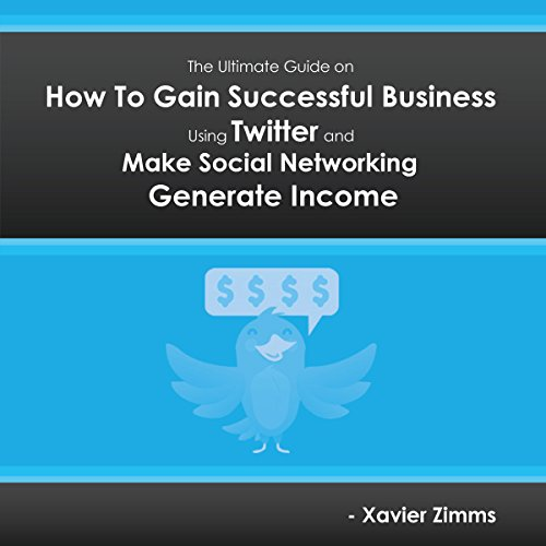 The Ultimate Guide on How to Gain Successful Business Using Twitter audiobook cover art