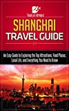 Shanghai Travel Guide: An Easy Guide to Exploring the Top Attractions, Food Places, Local Life, and Everything You Need to Know (Traveler Republic)