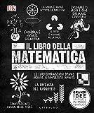 Il libro della matematica. Grandi idee spiegate in modo semplice