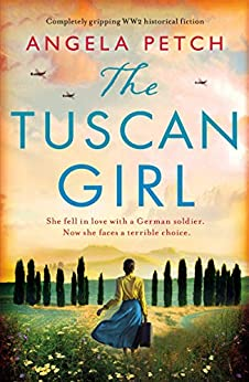 The Tuscan Girl: Completely gripping WW2 historical fiction by [Angela Petch]